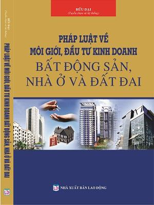 Pháp luật về môi giới, kinh doanh bất động sản,nhà ở và đất đai