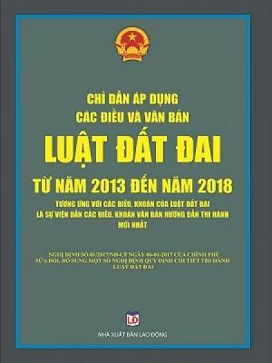 Sách chỉ dẫn áp dụng các điều và văn bản Luật đất đai từ năm 2013 đến năm 2018