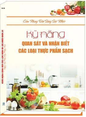 Cẩm nang đời sống sức khỏe kỹ năng quan sát và nhận biết các loại thực phẩm sạch