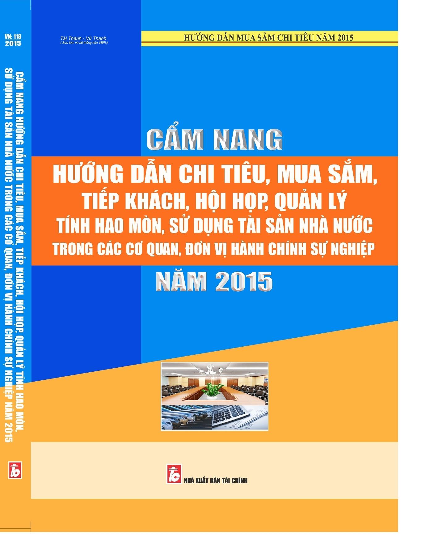 Cẩm nang hướng dẫn chi tiêu, mua sắm, tiếp khách, hội họp, quản lý tính hao mòn tài sản nhà nước trong các cơ quan đơn vị HCSN 2015