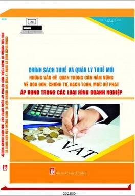 Chính sách thuế và quản lý thuế mới những vấn đề quan trọng cần nắm vững về hóa đơn, chứng từ, hạch toán, mức xử phạt áp dụng trong các loại nhình doanh nghiệp