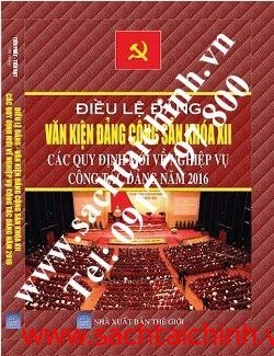 Điều lệ đảng và văn kiện đảng cộng sản Việt Nam khóa XII và các quy định mới về nghiệp vụ công tác đảng năm 2016