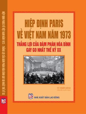 Hiệp Định Paris Về Việt Nam Năm 1973 - Thắng Lợi Của Đàm Phán Hòa Bình Gay Go Nhất Thế Kỷ XX