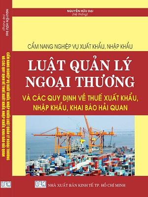 Sách Cẩm nang nghiệp vụ xuất khẩu, nhập khẩu – Luật quản lý ngoại thương