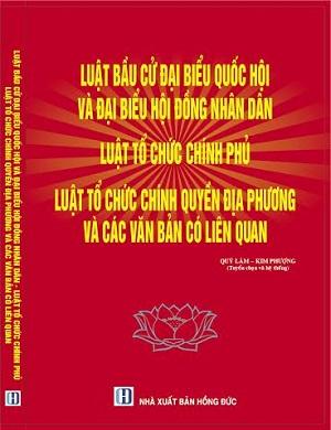 Sách luật bầu cử đại biểu quốc hội và đại biểu hội đồng nhân dân, luật tổ chức chính phủ, luật tổ chức chính quyền địa phương
