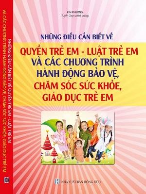 Sách những điều cần biết về quyền trẻ em luật trẻ em và các chương trình, hành động bảo vệ, chăm sóc sức khỏe, giáo dục trẻ em