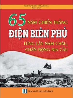 65 năm chiến thắng Điện Biên Phủ - lừng lẫy năm châu, chấn động địa cầu