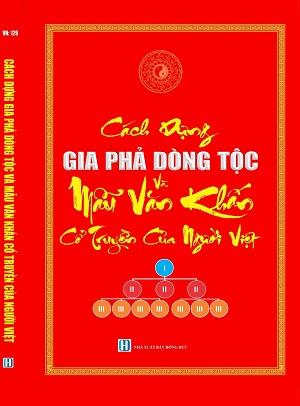 Cách xây dựng gia phả dòng tộc và tuyển chọn các bài văn khấn cổ truyền của người Việt