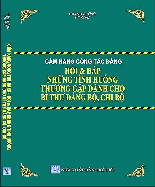 Cẩm Nang Công Tác Đảng Hỏi & Đáp Những Tình Huống Thường Gặp Dành Cho Bí Thư Đảng Bộ, Chi Bộ