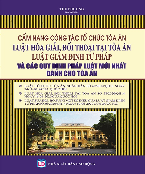 Cẩm Nang Công Tác Tổ Chức Tòa Án Luật Hòa Giải, Đối Thoại Tại Tòa Án - Luật Giám Định Tư Pháp Và Các Quy Định Pháp Luật Mới Nhất Dành Cho Tòa Án