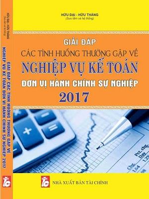 Giải đáp các tình huống thường gặp về nghiệp vụ kế toán đơn vị hành chính sự nghiệp 2017