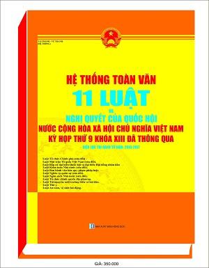 Hệ thống toàn văn 11 luật và nghị quyết của quốc hội nước Cộng Hòa Xã Hội Chủ Nghĩa Việt Nam