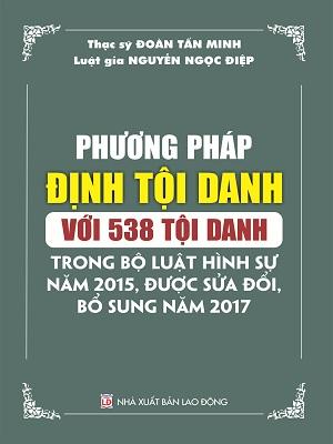 Phương Pháp Định Tội Danh Với 538 Tội Danh Trong Bộ Luật Hình Sự Năm 2015 Sửa Đổi Bổ Sung 2017