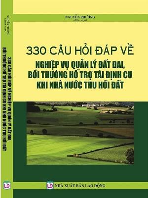 Sách 330 câu hỏi đáp về nghiệp vụ quản lý đất đai, bồi thường hỗ trợ tái định cư khi nhà nước thu hồi đất