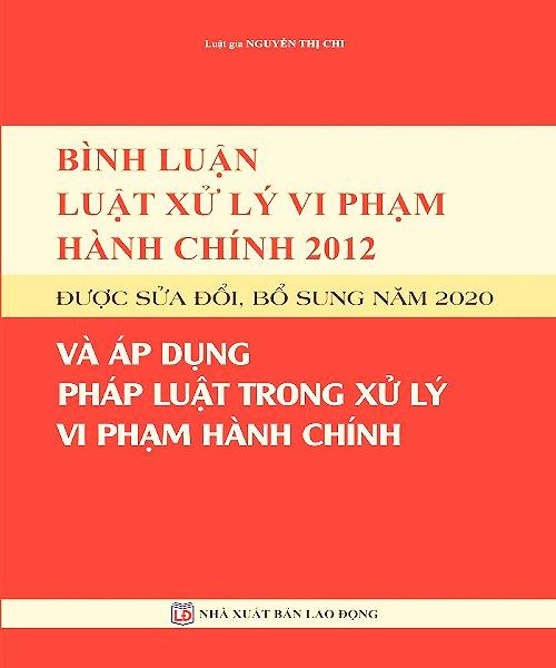 Sách Bình Luận Luật Xử Lý Vi Phạm Hành Chính Năm 2012 Được Sửa Đổi, Bổ Sung Năm 2020