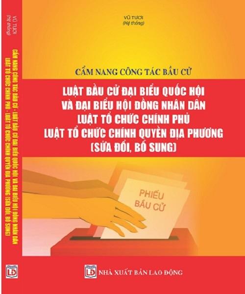 Sách Cẩm nang công tác bầu cử – Luật Bầu cử đại biểu Quốc hội và đại biểu Hội đồng nhân dân – Luật Tổ chức Chính phủ – Luật Tổ chức chính quyền địa phương (sửa đổi, bổ sung)