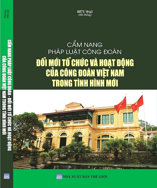 Sách Cẩm Nang Pháp Luật Công Đoàn Đổi Mới Tổ Chức Và Hoạt Động Của Công Đoàn Việt Nam Trong Tình Hình Mới