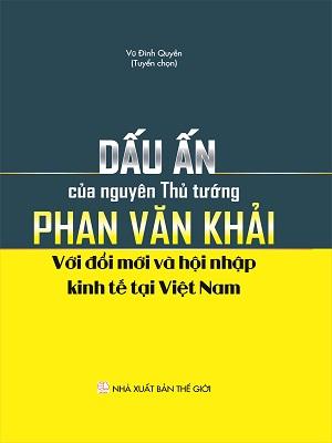 Sách Dấu ấn của nguyên Thủ tướng Phan Văn Khải với đổi mới và hội nhập kinh tế tại Việt Nam