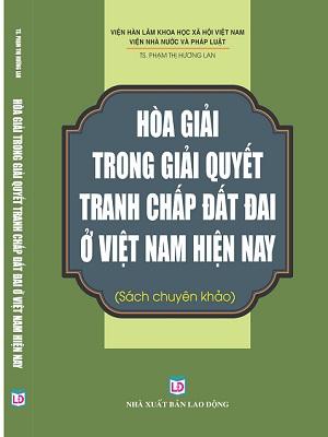 Sách Hòa Giải Trong Giải Quyết Tranh Chấp Đất Đai Ở Việt Nam Hiện Nay