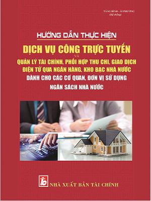 Sách Hướng dẫn thực hiện dịch vụ công trực tuyến và quản lý tài chính, phối hợp thu chi, giao dịch điện tử qua ngân hàng, kho bạc nhà nước