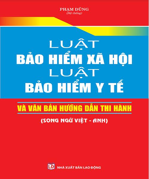 Sách Luật Bảo hiểm xã hội – Luật Bảo hiểm y tế và văn bản hướng dẫn thi hành (Song ngữ Việt – Anh)