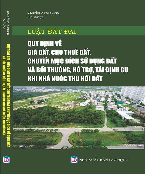 Sách Luật Đất Đai – Quy Định Về Giá Đất, Cho Thuê Đất, Chuyển Mục Đích Sử Dụng Đất Và Bồi Thường, Hỗ Trợ, Tái Định Cư Khi Nhà Nước Thu Hồi Đất