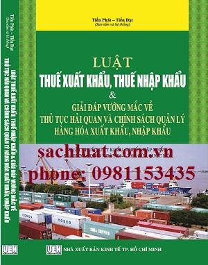 sách luật thuế xuất khẩu, thuế nhập khẩu và giải đáp vướng mắc về thủ tục hải quan và chính sách quản lý hàng hóa xuất khẩu, nhập khẩu