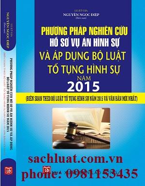 Sách phương pháp nghiên cứu hồ sơ vụ án hình sự và áp dụng bộ luật tố tụng hình sự 2015