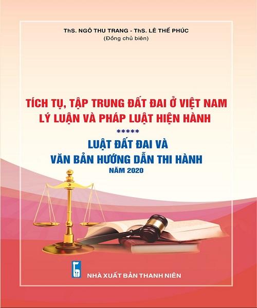 Sách Tích tụ, tập trung đất đai ở Việt Nam - Lý luận và pháp luật hiện hành – Luật Đất đai và các văn bản hướng dẫn thi hành