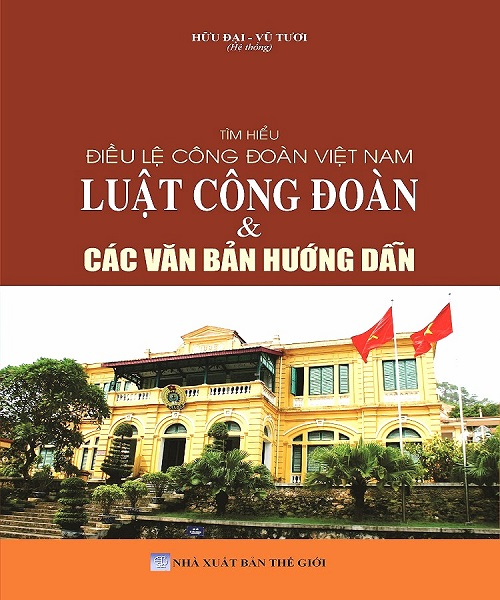 Sách Tìm Hiểu Điều Lệ Công Đoàn Việt Nam, Luật Công Đoàn & Các Văn Bản Hướng Dẫn