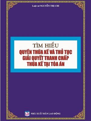 Sách Tìm Hiểu Quyền Thừa Kế và Thủ Tục Giải Quyết Tranh Chấp Thừa Kế Tại Tòa Án